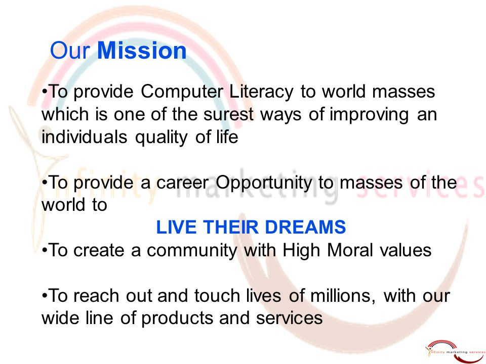 Our Mission To provide Computer Literacy to world masses which is one of the surest ways of improving an individuals quality of life.