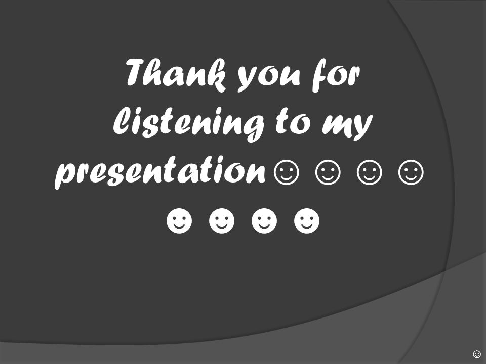 Thank you for listening to my presentation☺☺☺☺☻☻☻☻