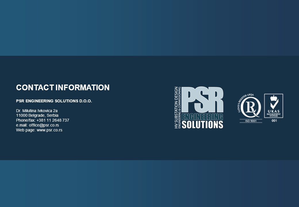 CONTACT INFORMATION PSR ENGINEERING SOLUTIONS D.O.O. Dr. Milutina Ivkovica 2a. 11000 Belgrade, Serbia.