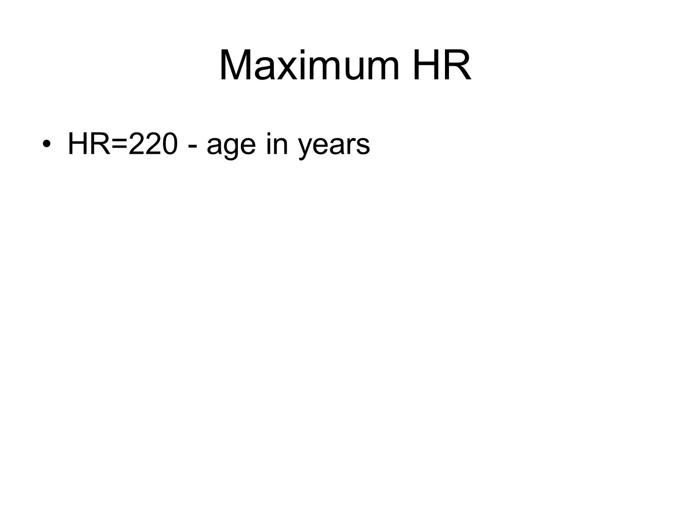Maximum HR HR=220 - age in years