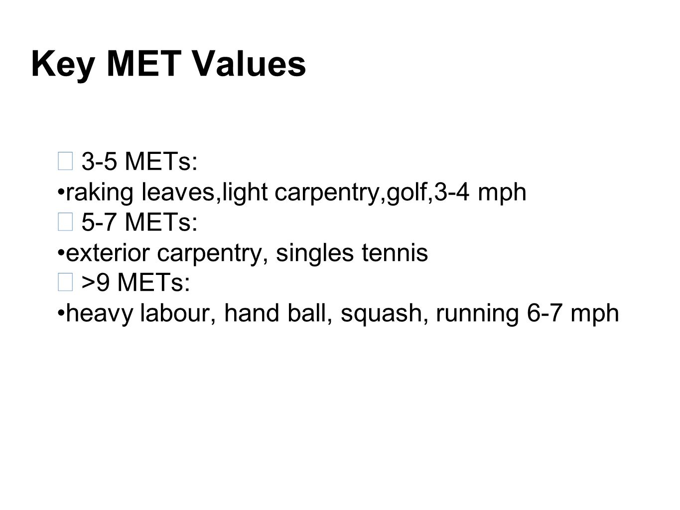 Key MET Values 3-5 METs: raking leaves,light carpentry,golf,3-4 mph