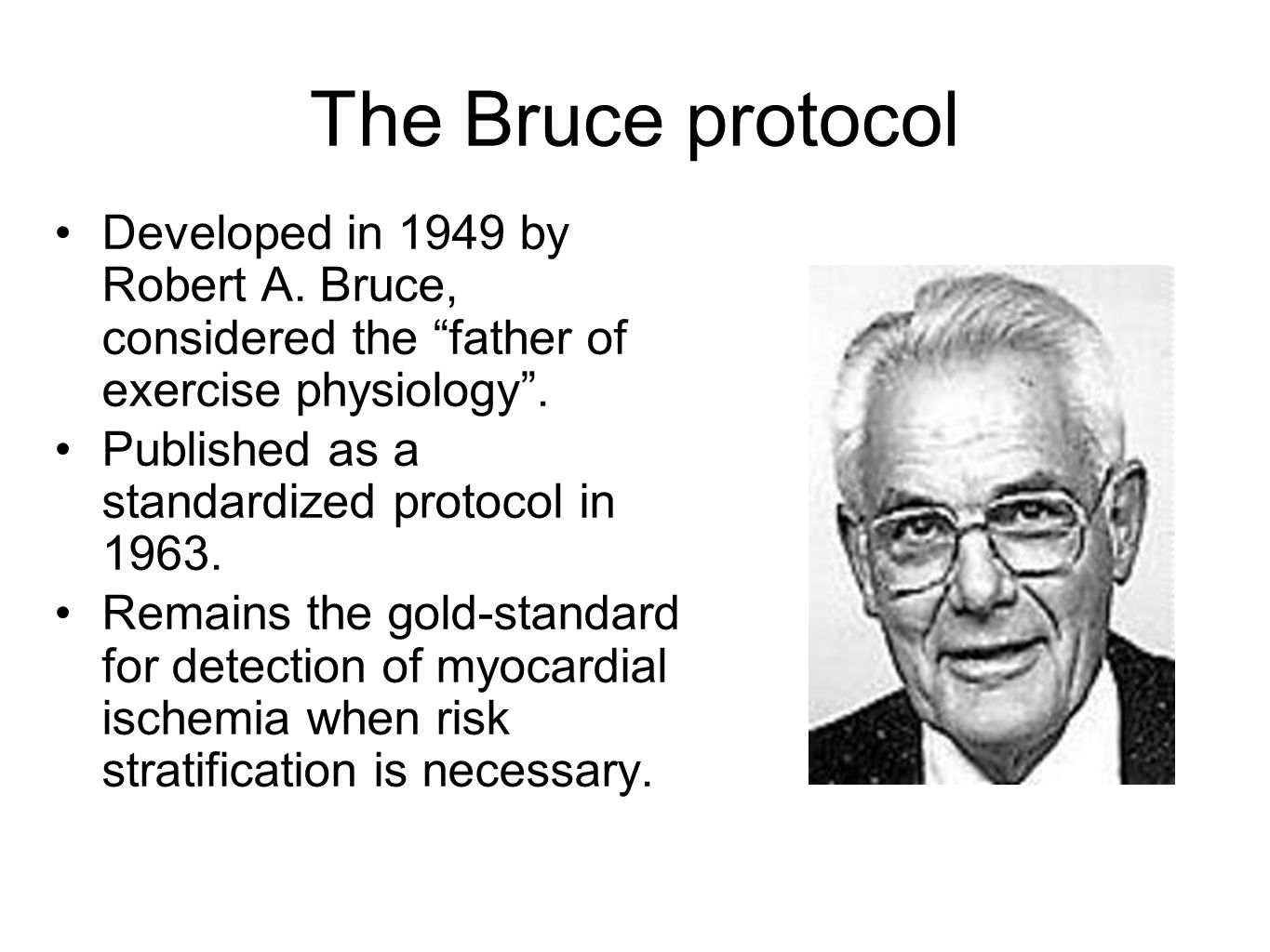 The Bruce protocol Developed in 1949 by Robert A. Bruce, considered the father of exercise physiology .