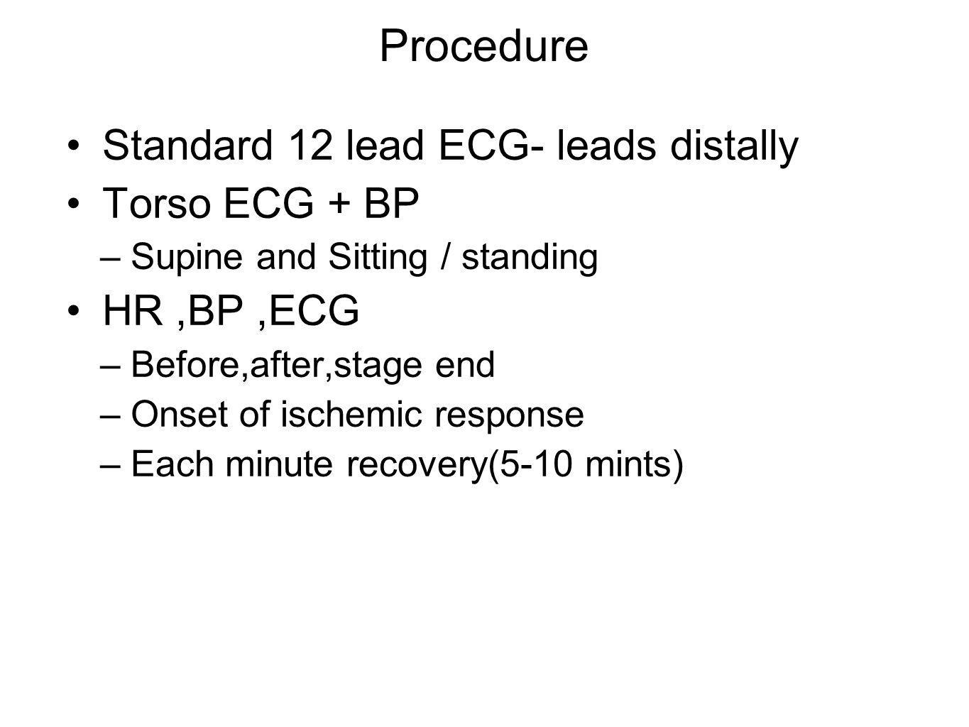 Procedure Standard 12 lead ECG- leads distally Torso ECG + BP