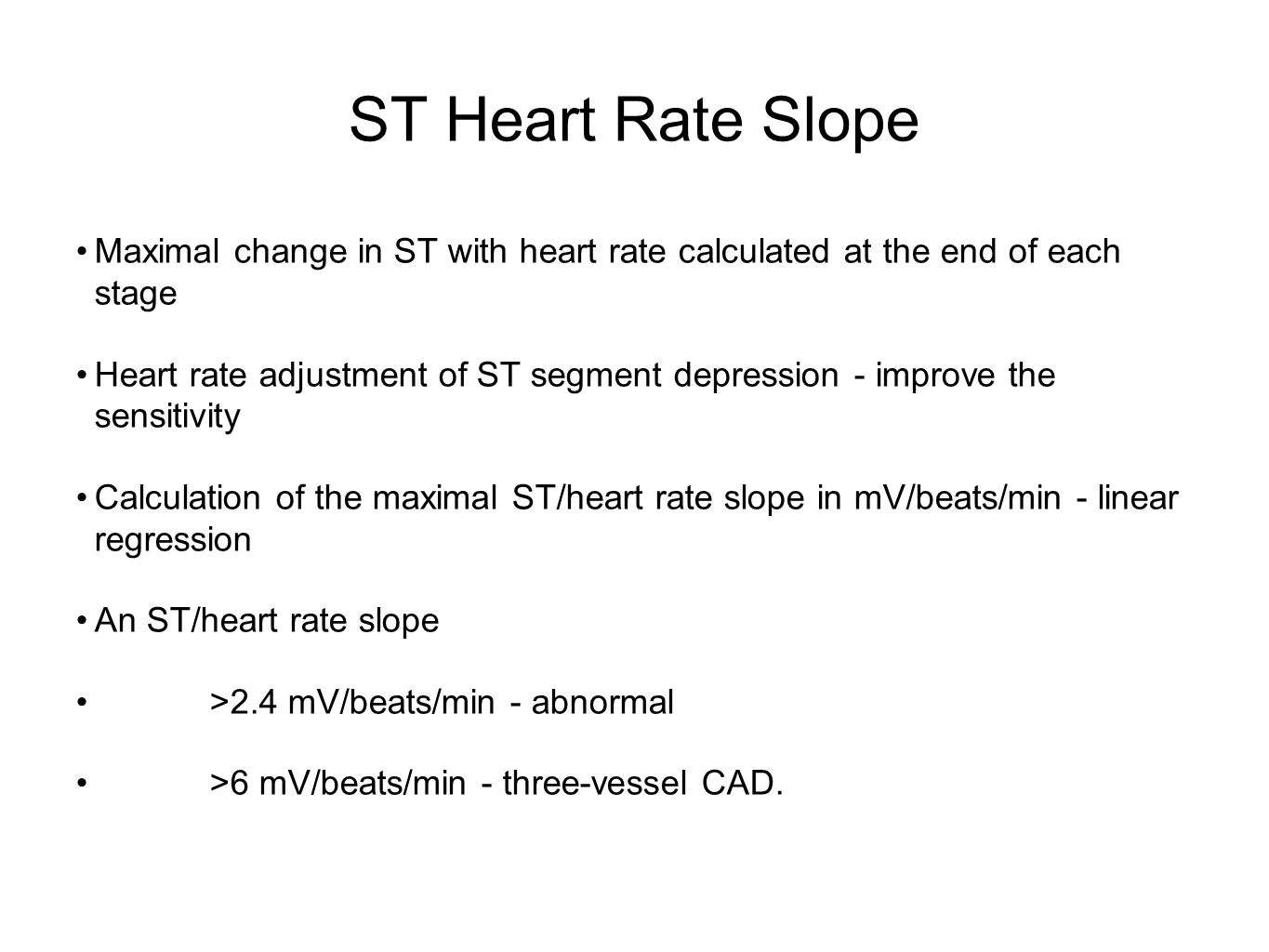 ST Heart Rate Slope Maximal change in ST with heart rate calculated at the end of each stage.