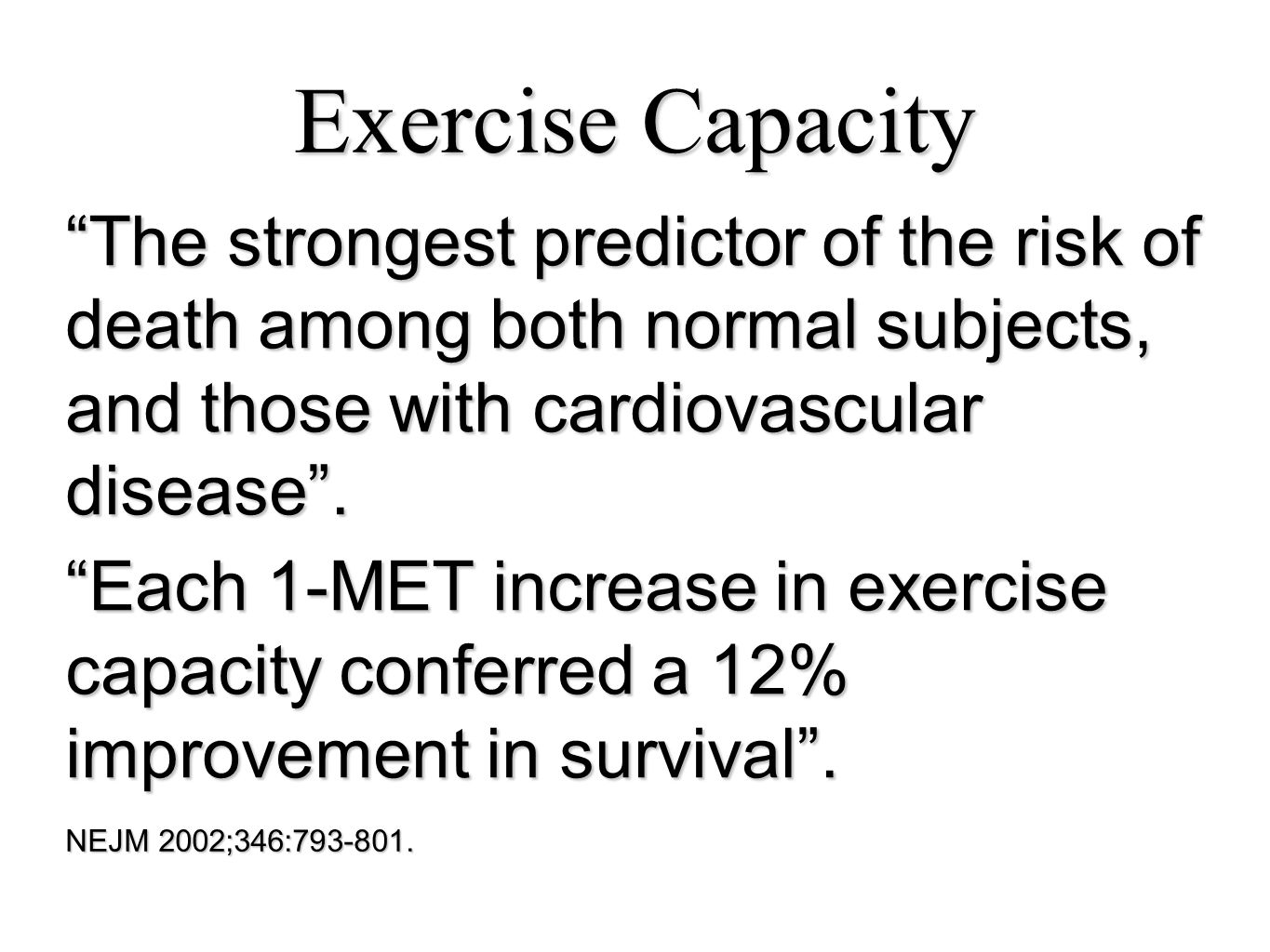 Exercise Capacity The strongest predictor of the risk of death among both normal subjects, and those with cardiovascular disease .