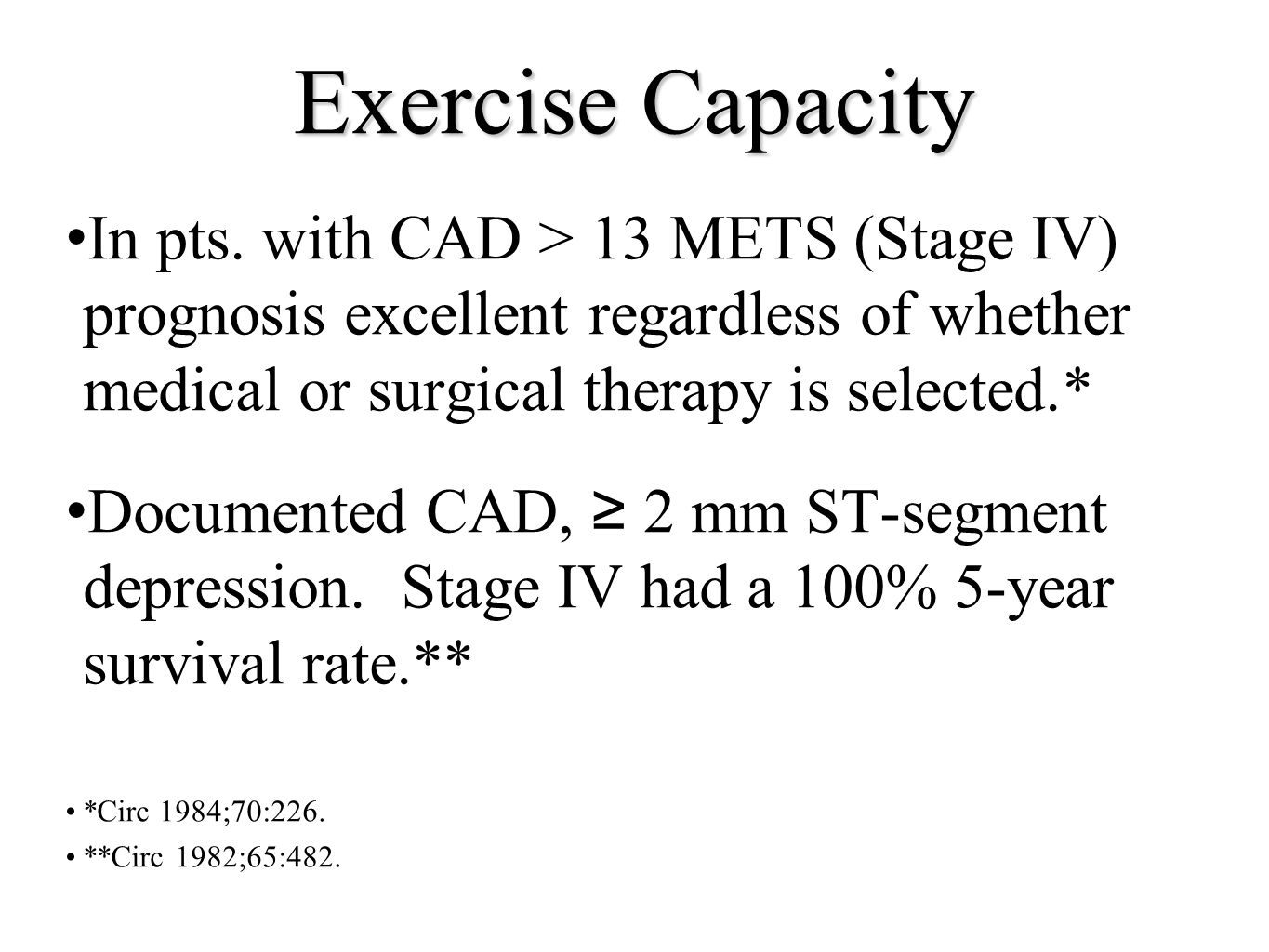 Exercise Capacity In pts. with CAD > 13 METS (Stage IV) prognosis excellent regardless of whether medical or surgical therapy is selected.*