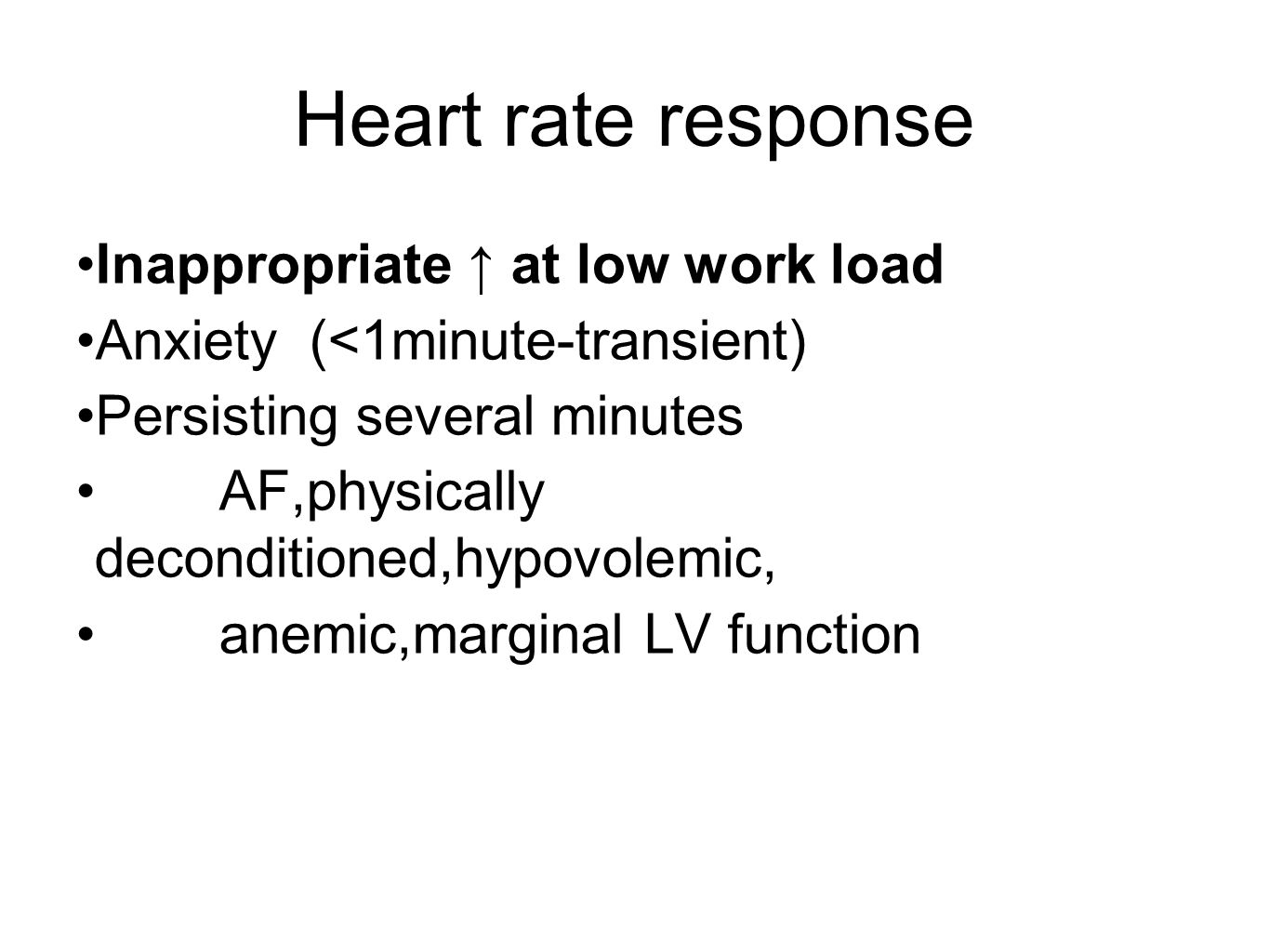 Heart rate response Inappropriate ↑ at low work load