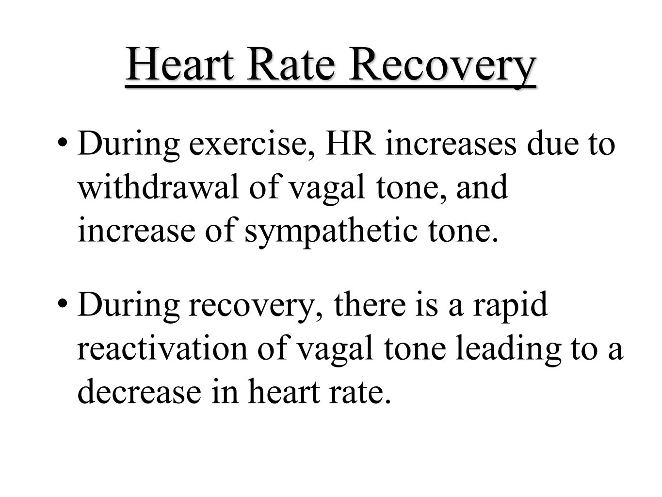 Heart Rate Recovery During exercise, HR increases due to withdrawal of vagal tone, and increase of sympathetic tone.