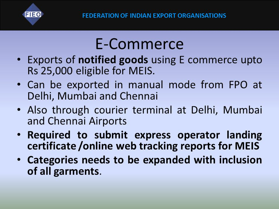 E-Commerce Exports of notified goods using E commerce upto Rs 25,000 eligible for MEIS.