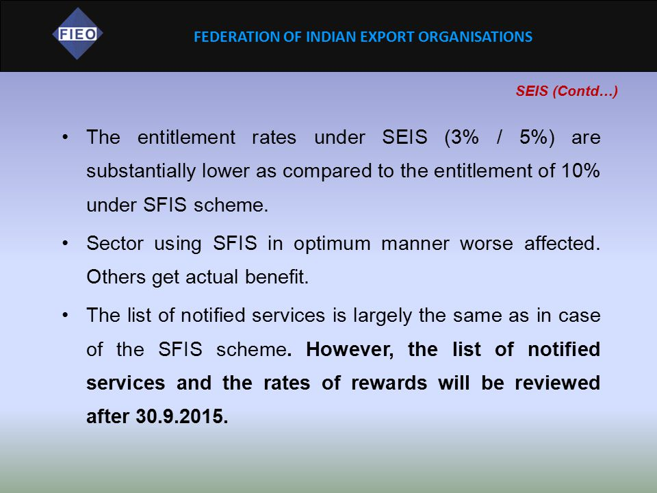 SEIS (Contd…) The entitlement rates under SEIS (3% / 5%) are substantially lower as compared to the entitlement of 10% under SFIS scheme.