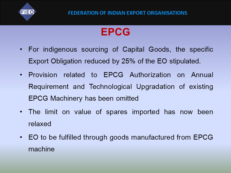 EPCG For indigenous sourcing of Capital Goods, the specific Export Obligation reduced by 25% of the EO stipulated.