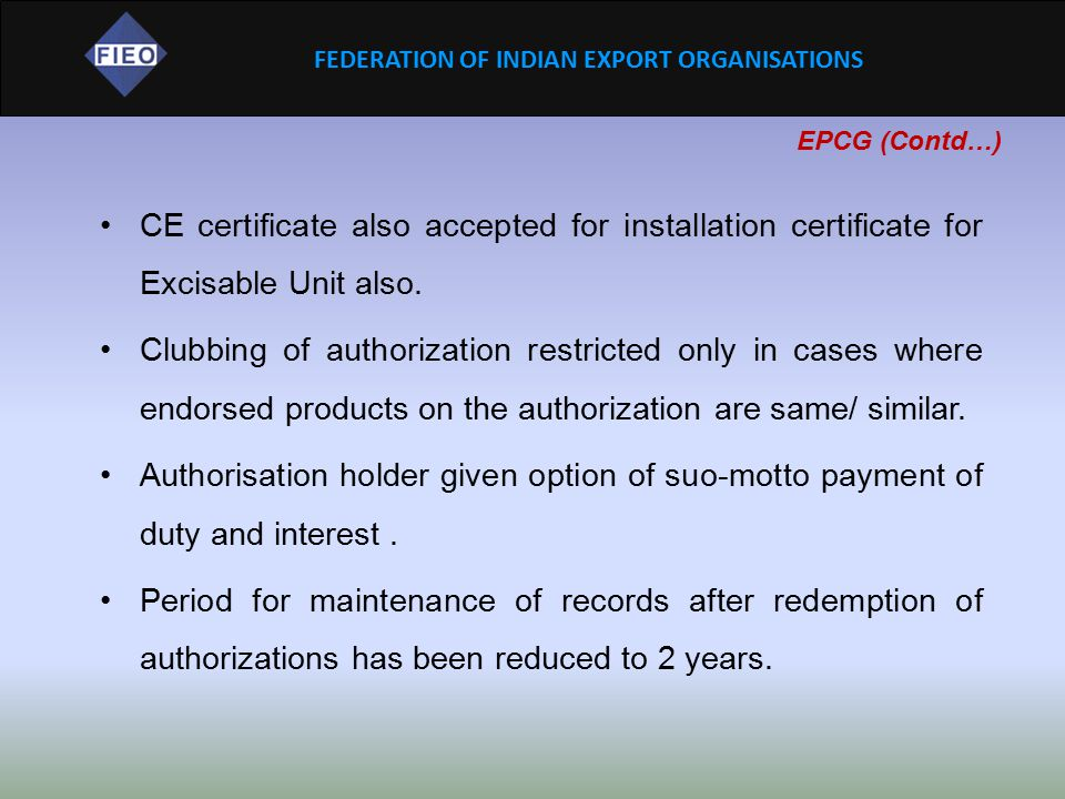 EPCG (Contd…) CE certificate also accepted for installation certificate for Excisable Unit also.