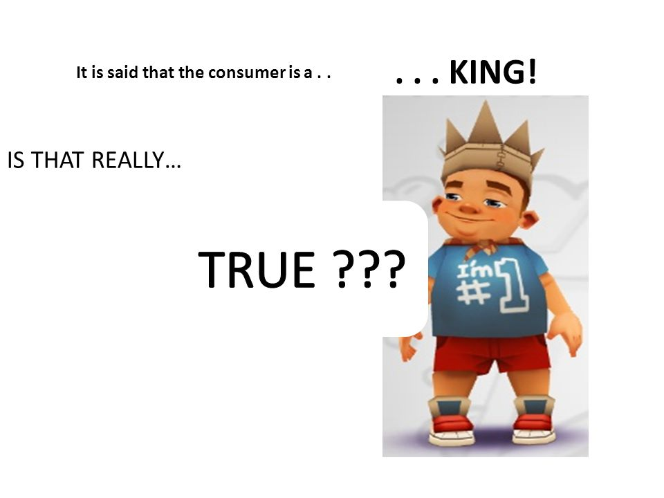 It is said that the consumer is a . .