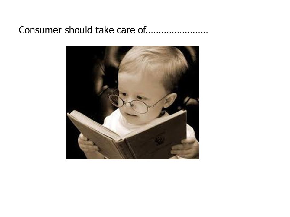 Consumer should take care of……………………