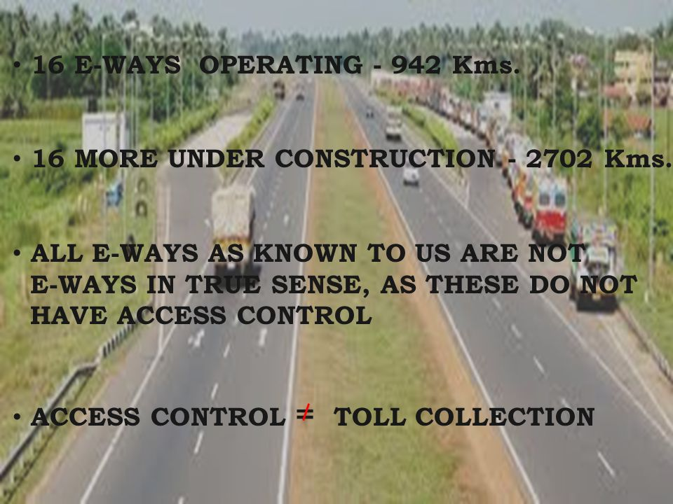 16 E-WAYS OPERATING - 942 Kms. 16 MORE UNDER CONSTRUCTION - 2702 Kms. ALL E-WAYS AS KNOWN TO US ARE NOT.