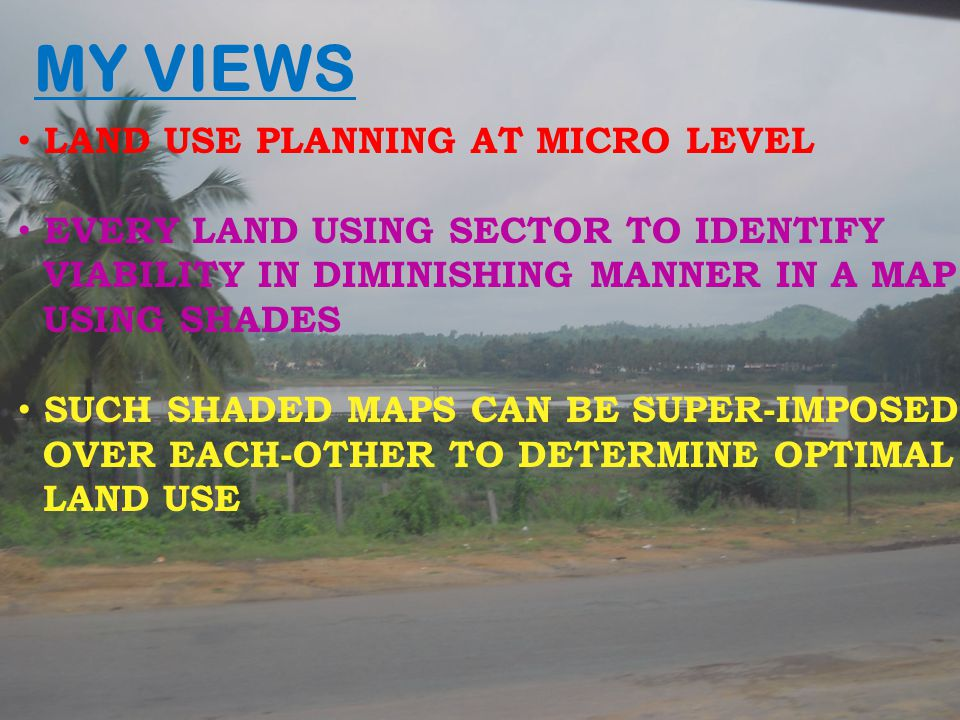 MY VIEWS LAND USE PLANNING AT MICRO LEVEL