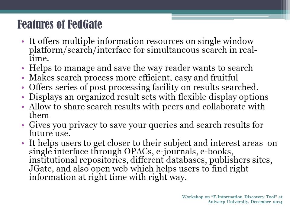 Features of FedGate It offers multiple information resources on single window platform/search/interface for simultaneous search in real- time.