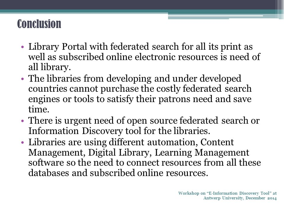 Conclusion Library Portal with federated search for all its print as well as subscribed online electronic resources is need of all library.