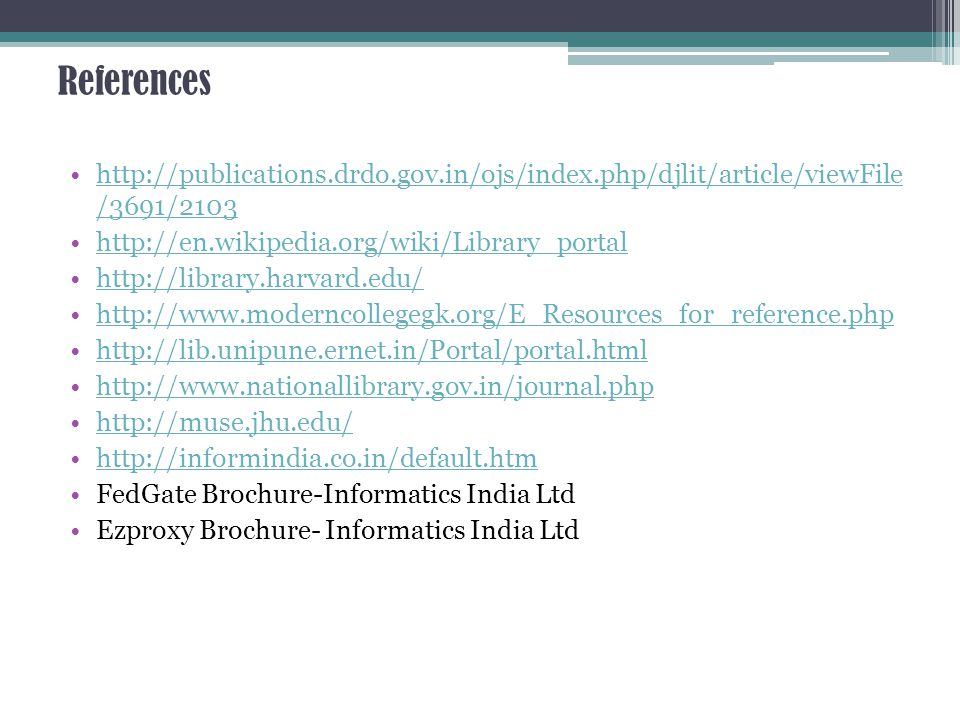 References http://publications.drdo.gov.in/ojs/index.php/djlit/article/viewFile /3691/2103. http://en.wikipedia.org/wiki/Library_portal.