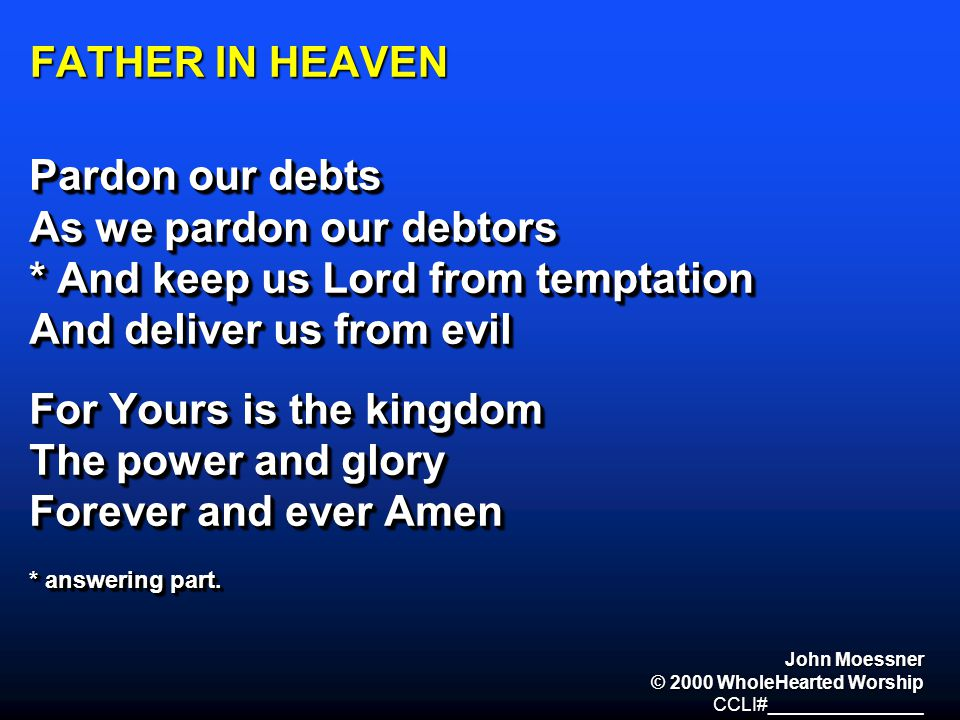 As we pardon our debtors * And keep us Lord from temptation