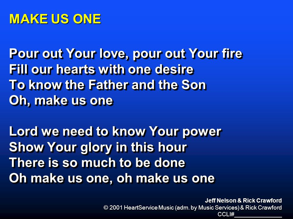 Pour out Your love, pour out Your fire Fill our hearts with one desire