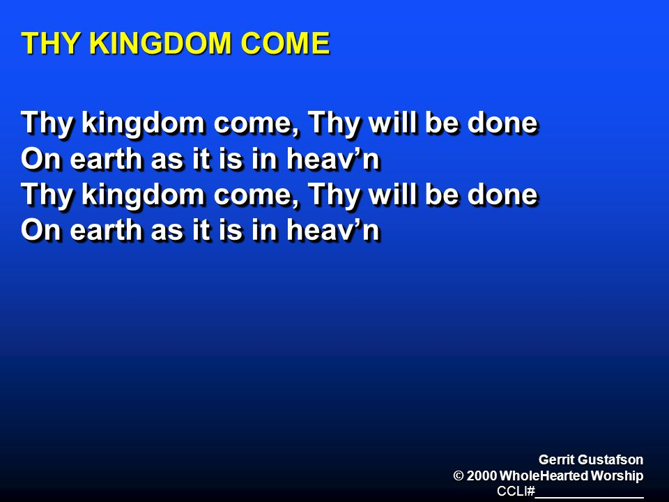 Thy kingdom come, Thy will be done On earth as it is in heav'n