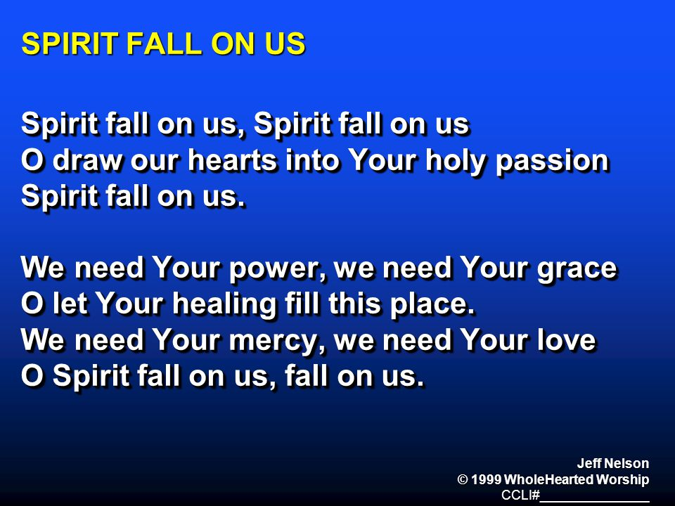 Spirit fall on us, Spirit fall on us