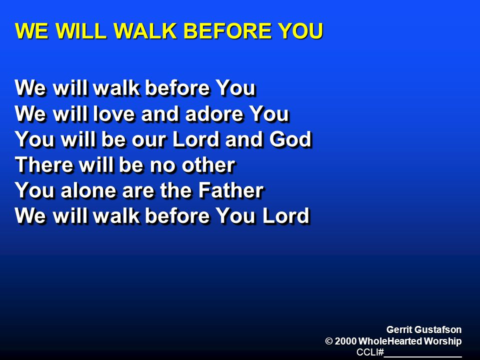 We will love and adore You You will be our Lord and God