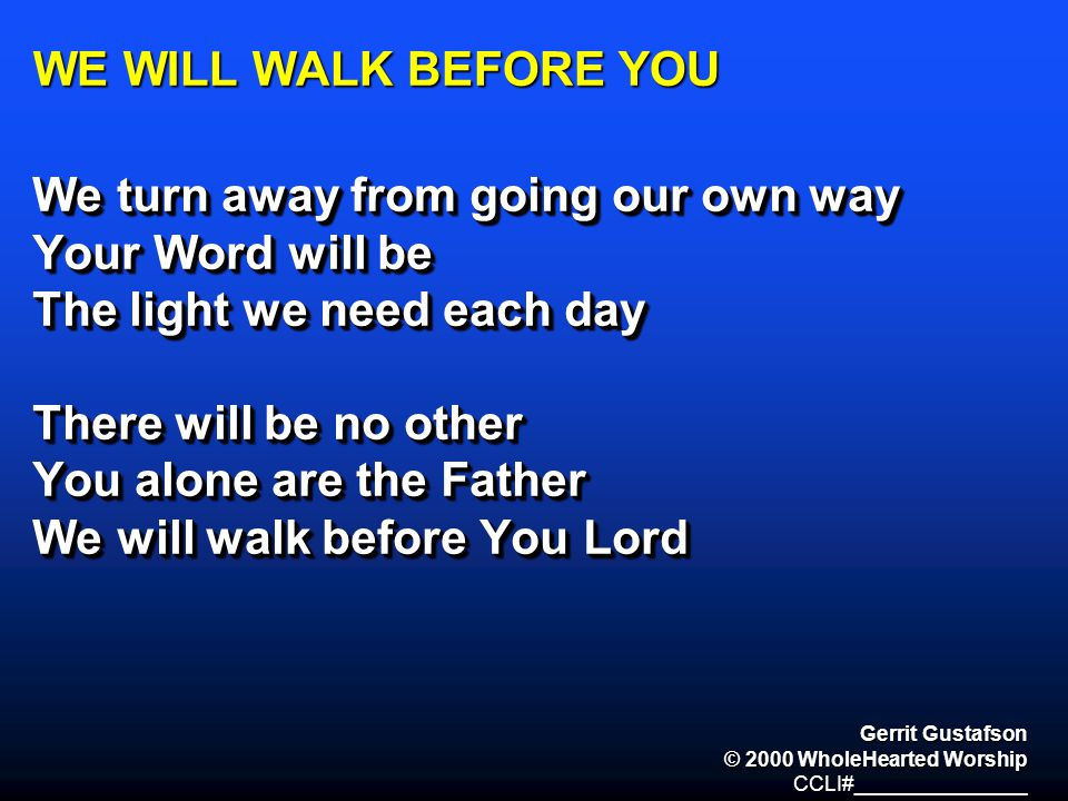 We turn away from going our own way Your Word will be