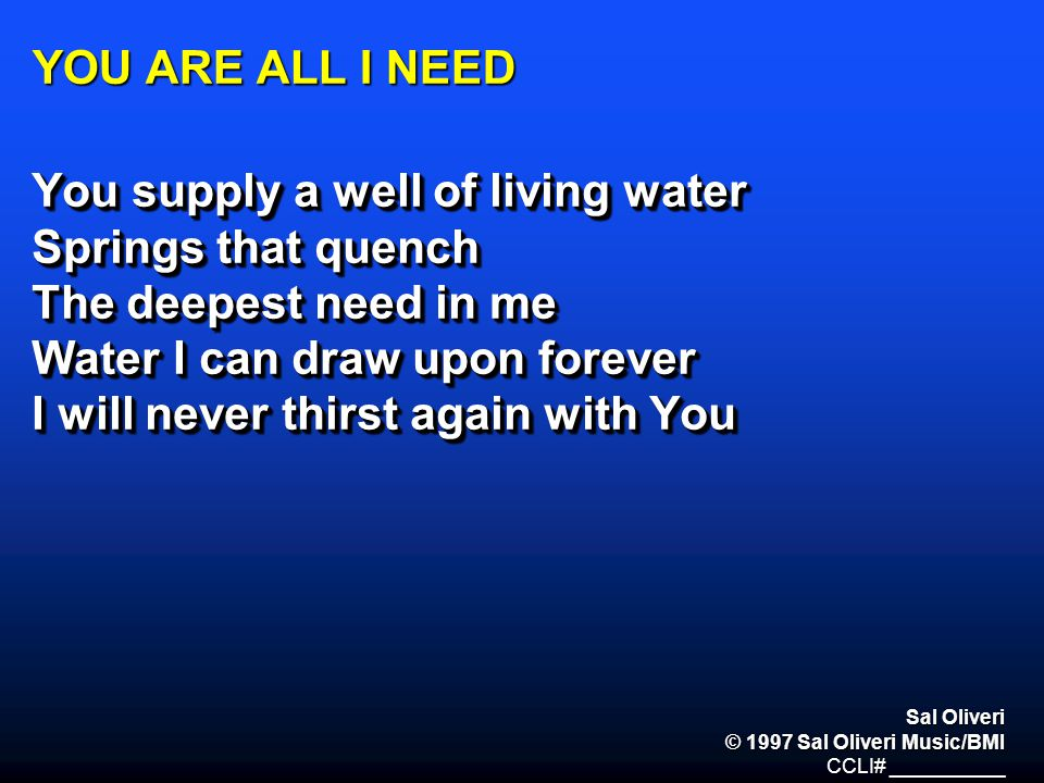 You supply a well of living water Springs that quench