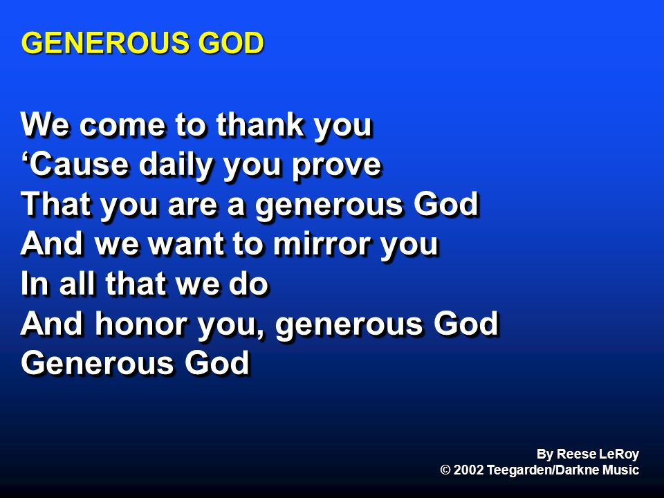 That you are a generous God And we want to mirror you