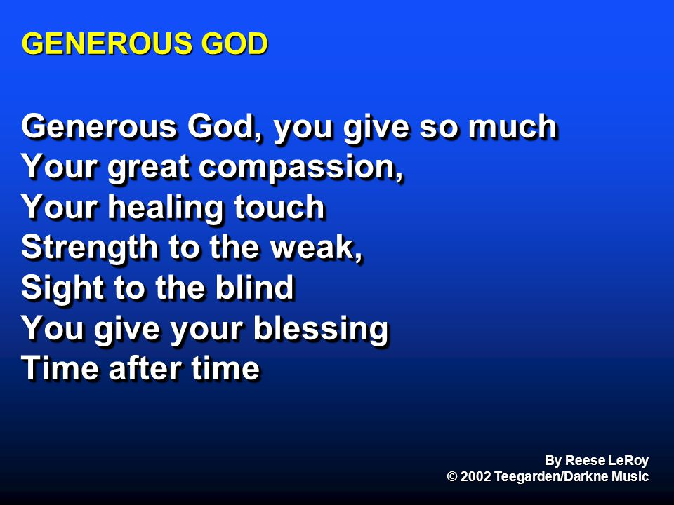 Generous God, you give so much Your great compassion,