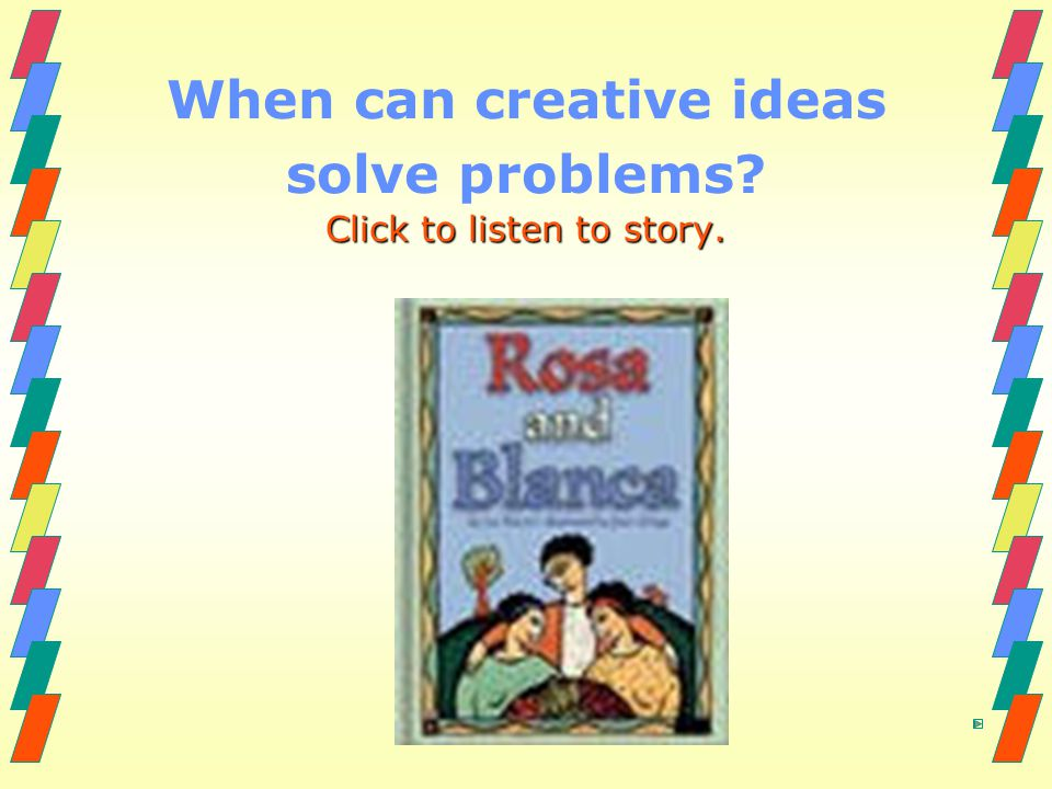 When can creative ideas solve problems Click to listen to story.