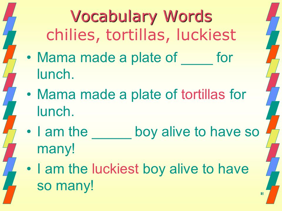 Vocabulary Words chilies, tortillas, luckiest