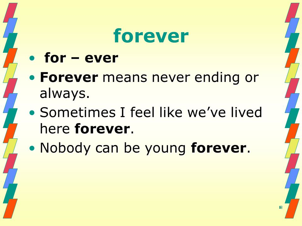 forever for – ever Forever means never ending or always.