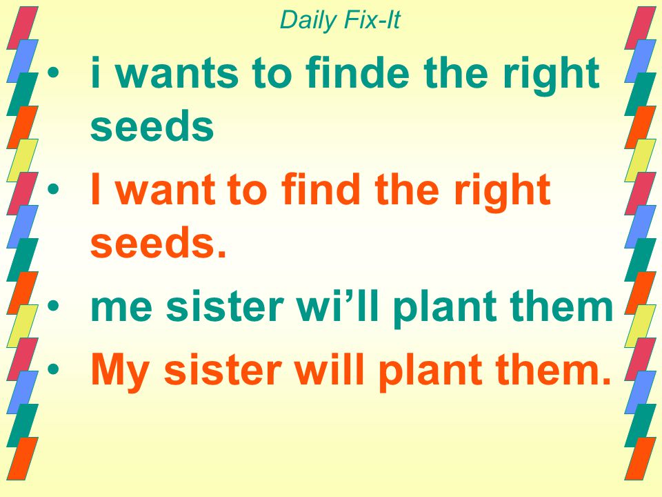 i wants to finde the right seeds I want to find the right seeds.