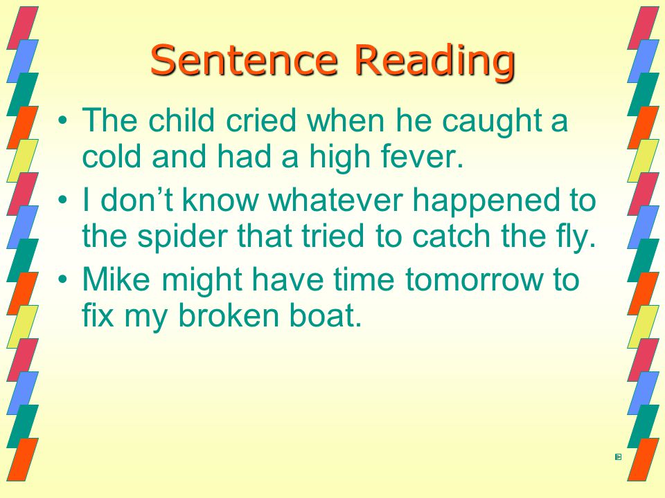 Sentence Reading The child cried when he caught a cold and had a high fever.