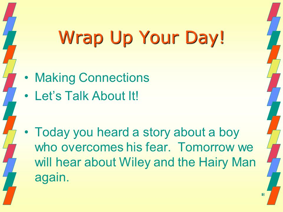 Wrap Up Your Day! Making Connections Let's Talk About It!