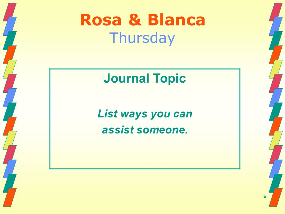 Rosa & Blanca Thursday Journal Topic List ways you can assist someone.