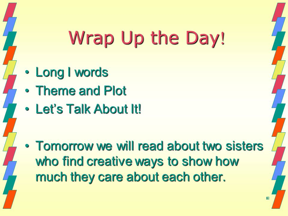 Wrap Up the Day! Long I words Theme and Plot Let's Talk About It!
