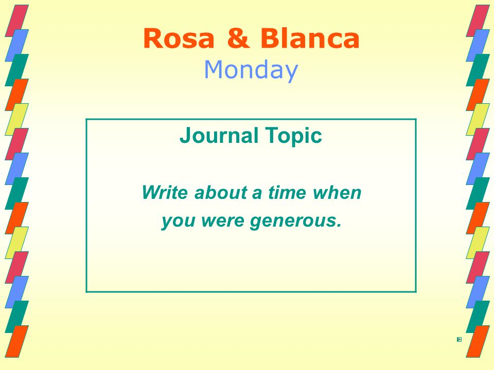 Rosa & Blanca Monday Journal Topic Write about a time when