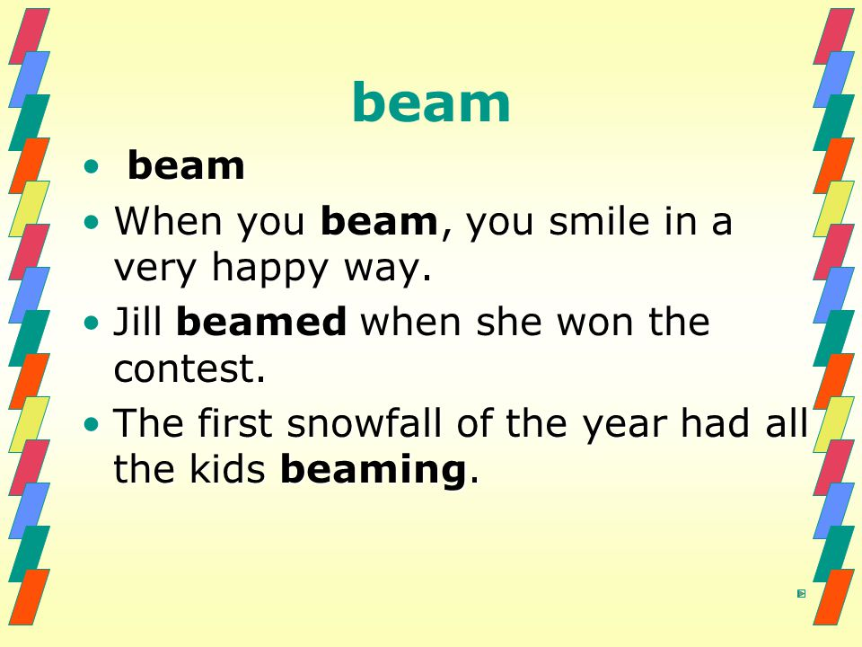 beam beam When you beam, you smile in a very happy way.