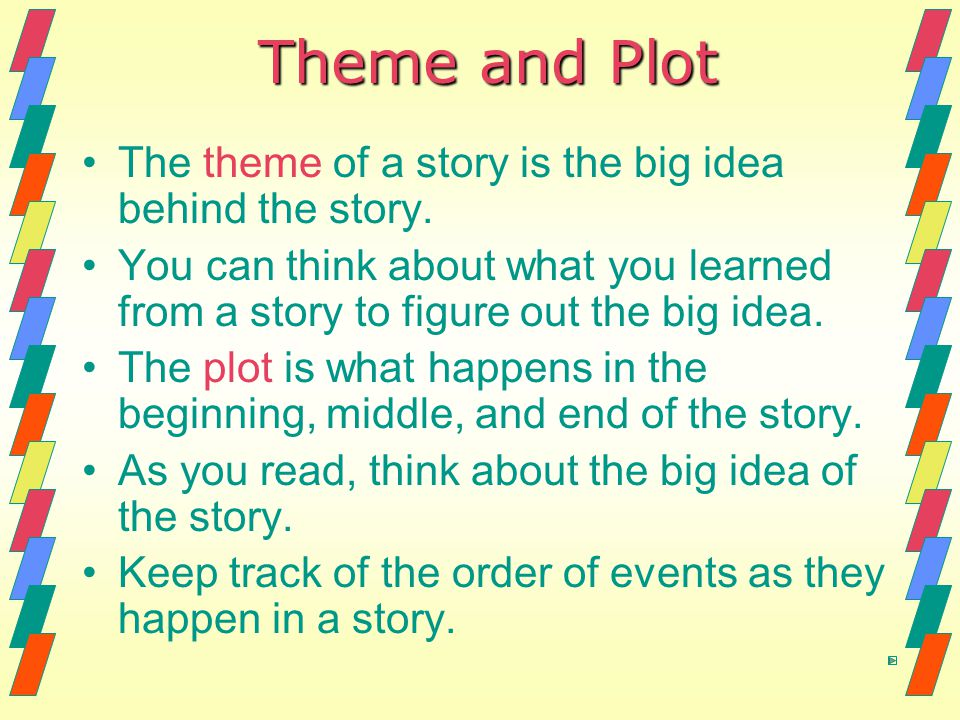 Theme and Plot The theme of a story is the big idea behind the story.