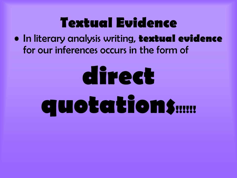 direct quotations!!!!!! Textual Evidence