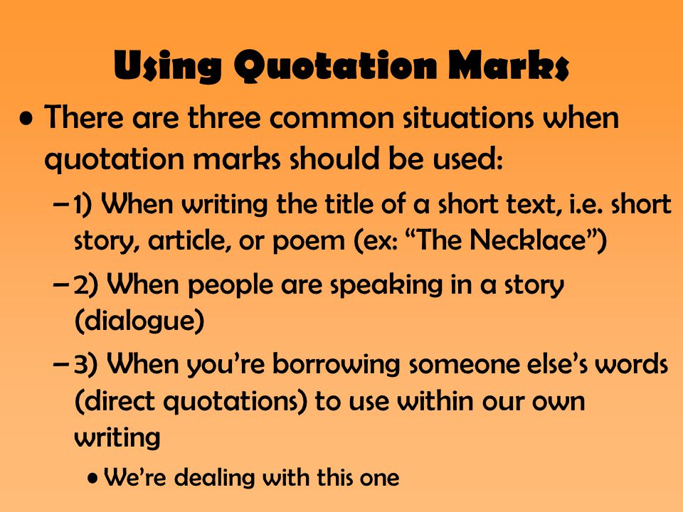 Using Quotation Marks There are three common situations when quotation marks should be used: