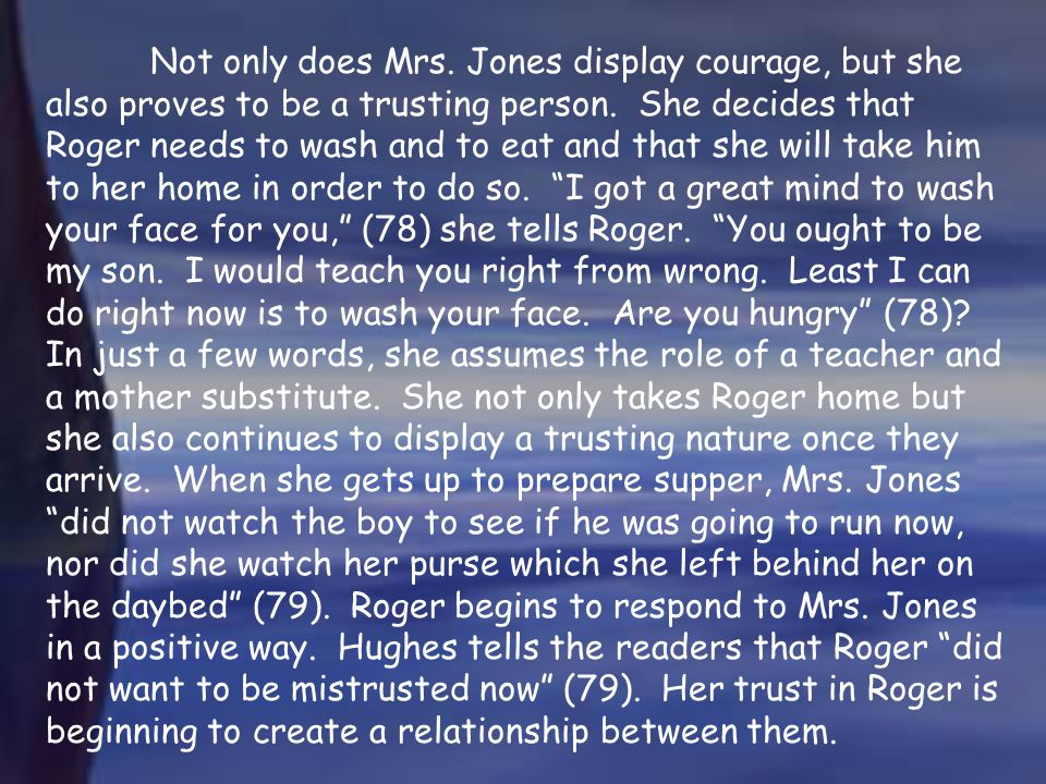 Not only does Mrs. Jones display courage, but she also proves to be a trusting person.