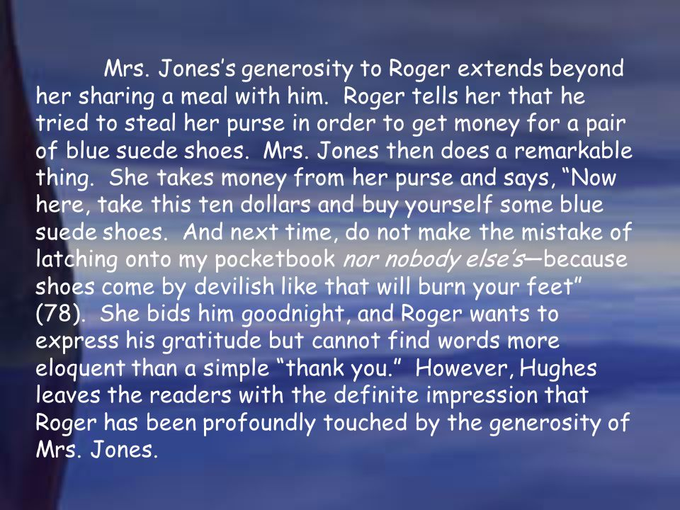 Mrs. Jones's generosity to Roger extends beyond her sharing a meal with him.
