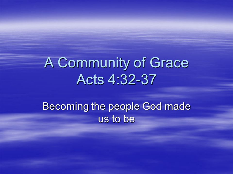 A Community of Grace Acts 4:32-37