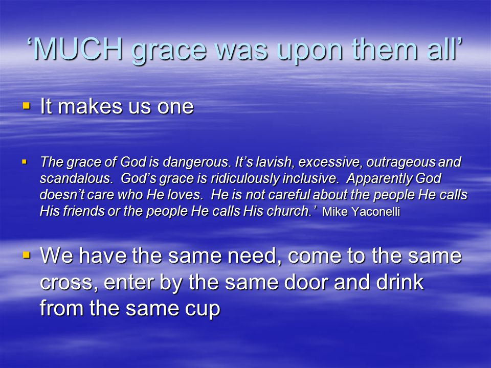 'MUCH grace was upon them all'