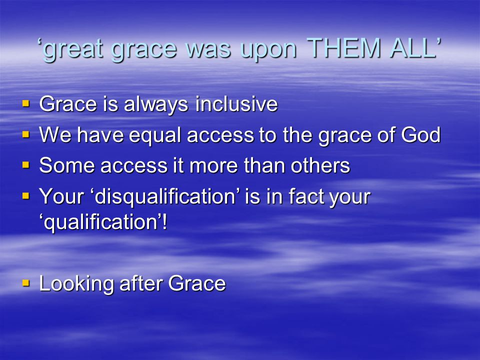 'great grace was upon THEM ALL'